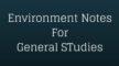 Environment Notes for UPSC IAS GS1 & GS3