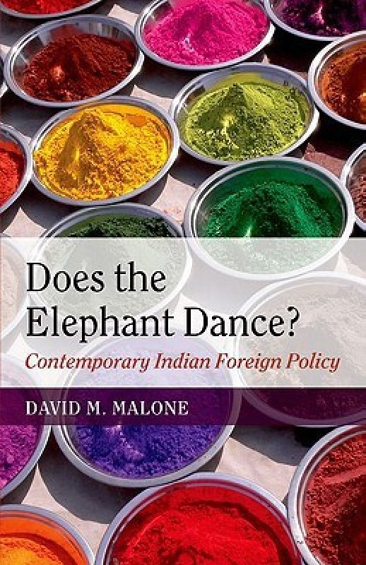 Does the Elephant Dance?: Contemporary Indian Foreign Policy by Malone David M.|Author-English-Oxford University Press USA-Hardcover(English, Hardcover, David M. Malone)
