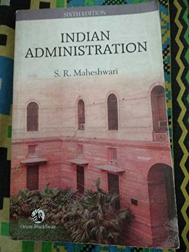 Indian Administration 6th edition by S.R. Maheshwari